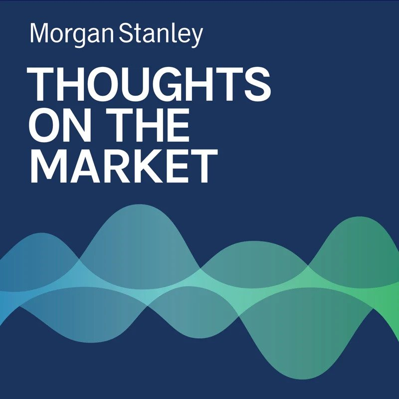 Morgan Stanley: Thoughts on the Market podcast